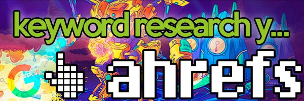 """El nuevo 'researching' de palabras y el """"Keywords Explorer 2.0"""" de Ahrefs"""